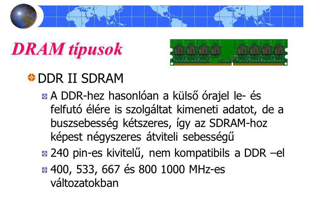 DRAM típusok DDR II SDRAM A DDR-hez hasonlóan a külső órajel le- és felfutó élére is szolgáltat kimeneti adatot, de a buszsebesség kétszeres, így az S
