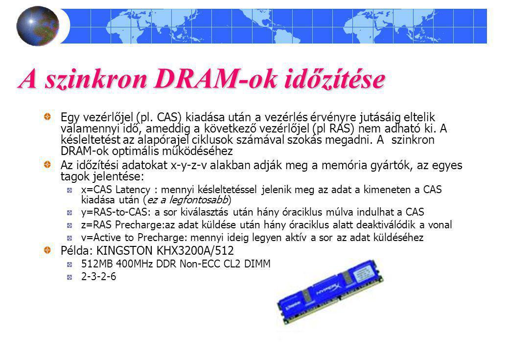 A szinkron DRAM-ok időzítése Egy vezérlőjel (pl. CAS) kiadása után a vezérlés érvényre jutásáig eltelik valamennyi idő, ameddig a következő vezérlőjel
