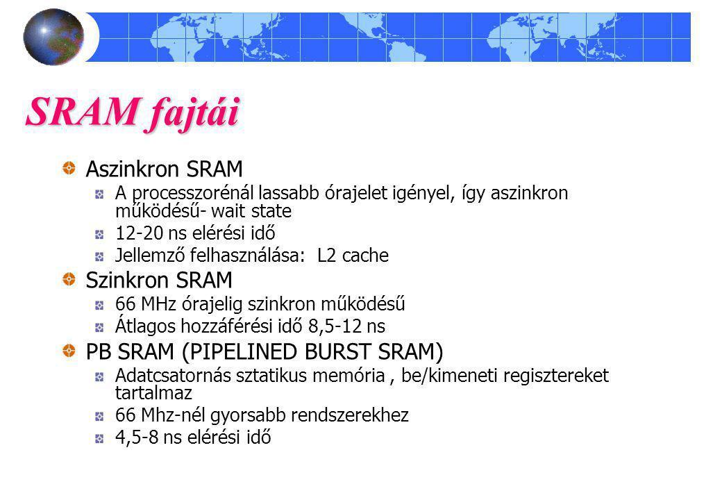 SRAM fajtái Aszinkron SRAM A processzorénál lassabb órajelet igényel, így aszinkron működésű- wait state 12-20 ns elérési idő Jellemző felhasználása: