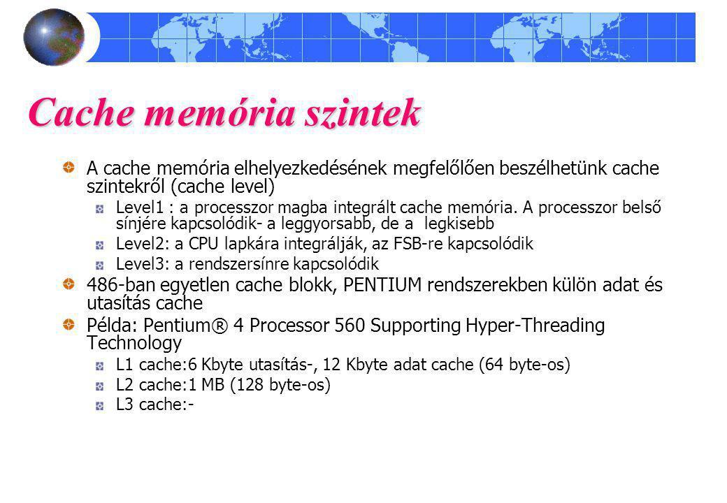 Cache memória szintek A cache memória elhelyezkedésének megfelőlően beszélhetünk cache szintekről (cache level) Level1 : a processzor magba integrált