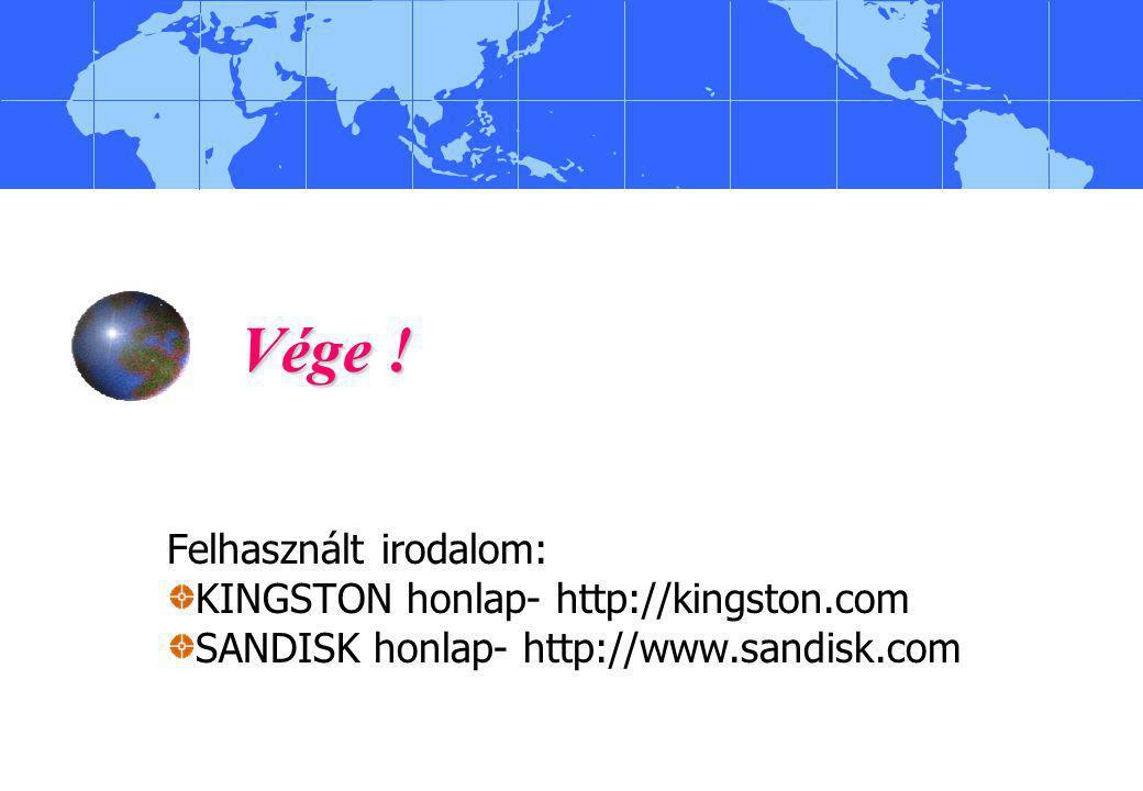 Vége ! Felhasznált irodalom: KINGSTON honlap- http://kingston.com SANDISK honlap- http://www.sandisk.com