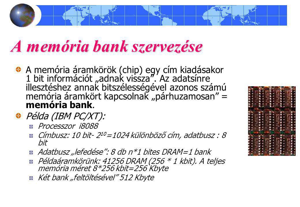 """A memória bank szervezése A memória áramkörök (chip) egy cím kiadásakor 1 bit információt """"adnak vissza"""". Az adatsínre illesztéshez annak bitszélesség"""