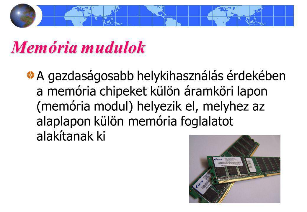 Memória mudulok A gazdaságosabb helykihasználás érdekében a memória chipeket külön áramköri lapon (memória modul) helyezik el, melyhez az alaplapon kü