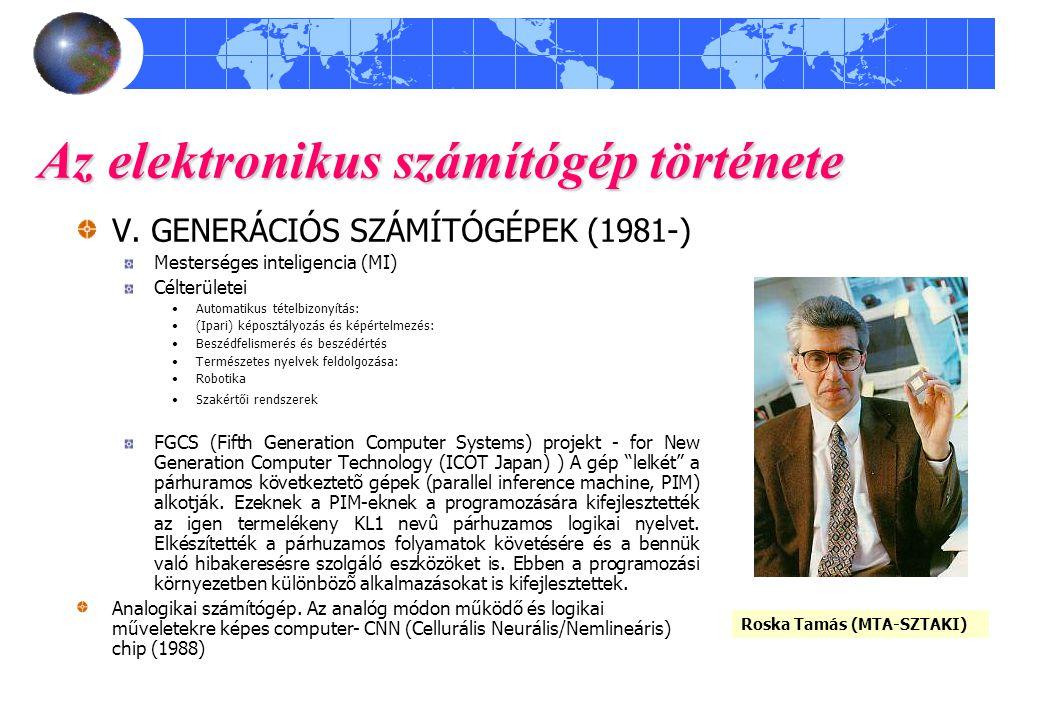 Az elektronikus számítógép története V. GENERÁCIÓS SZÁMÍTÓGÉPEK (1981-) Mesterséges inteligencia (MI) Célterületei Automatikus tételbizonyítás: (Ipari
