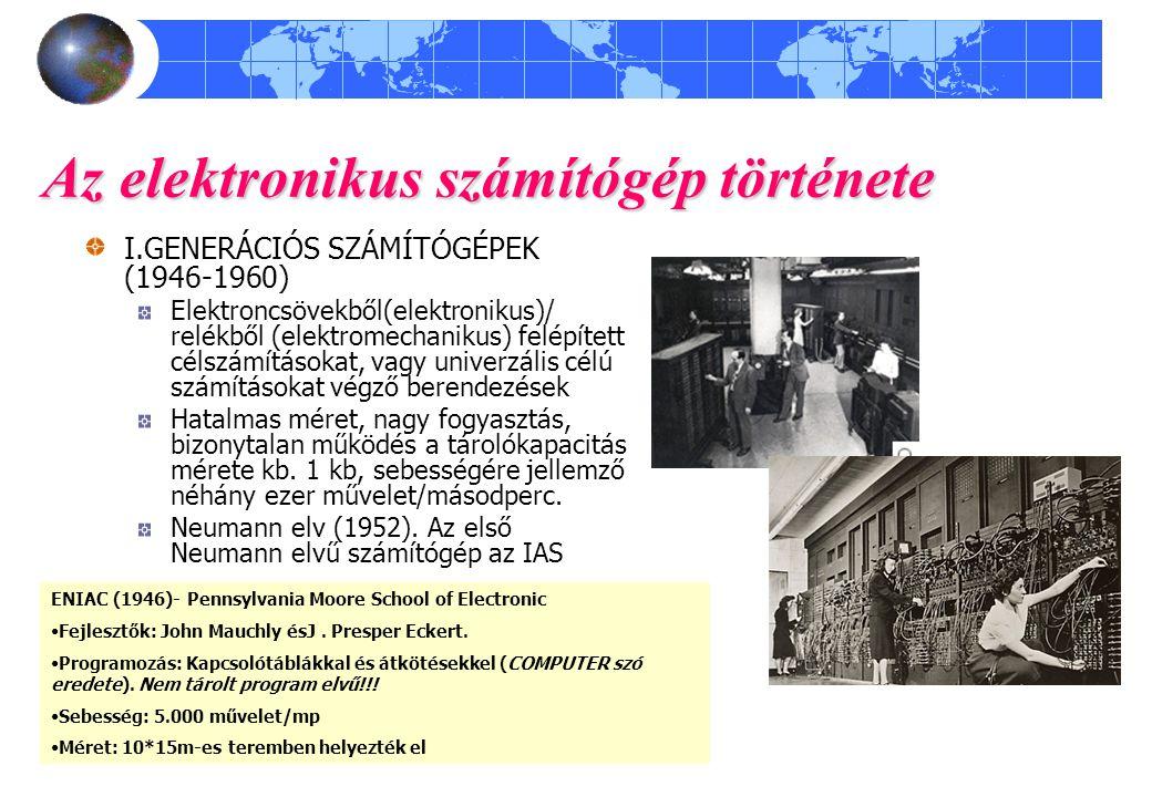 Az elektronikus számítógép története I.GENERÁCIÓS SZÁMÍTÓGÉPEK (1946-1960) Elektroncsövekből(elektronikus)/ relékből (elektromechanikus) felépített cé