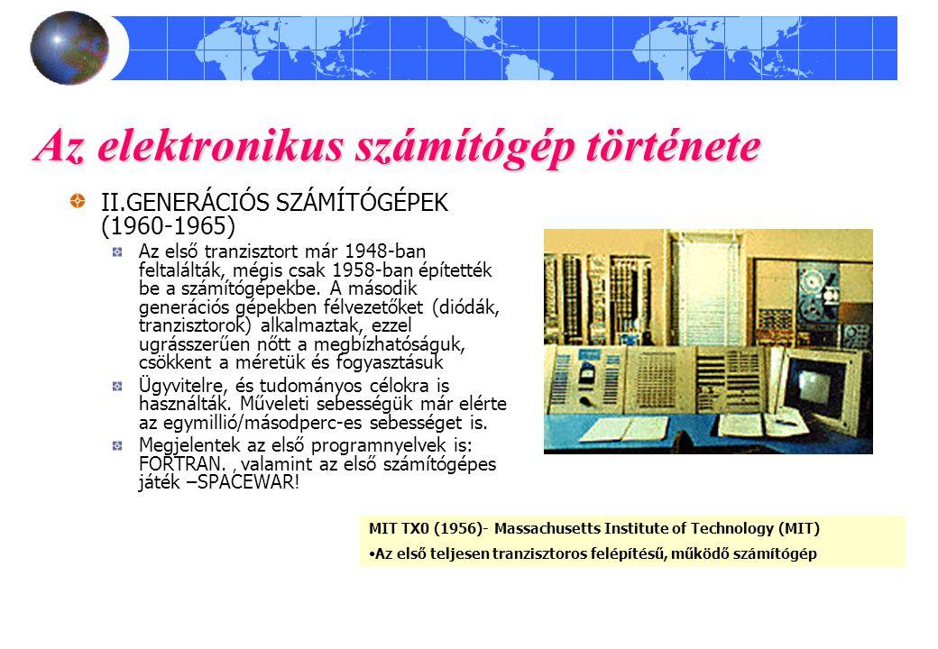 Az elektronikus számítógép története III.GENERÁCIÓS SZÁMÍTÓGÉPEK (1965-1972) Integrált áramköröket alkalmaznak, a gép sebessége eléri a 15 millió/másodperc műveleti sebességet.