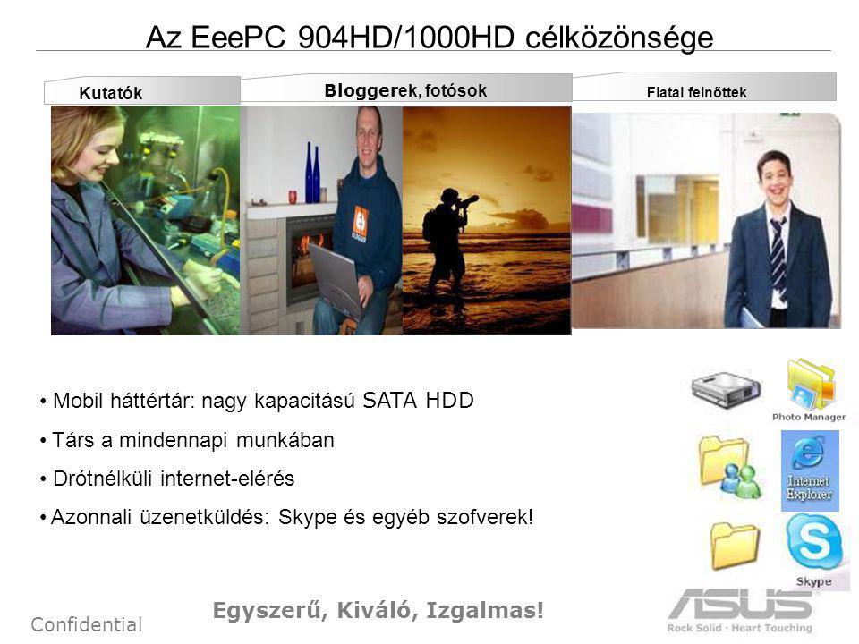 5 Confidential Az EeePC 904HD/1000HD célközönsége Kutatók Blogger ek, fotósok Mobil háttértár: nagy kapacitású SATA HDD Társ a mindennapi munkában Drótnélküli internet-elérés Azonnali üzenetküldés: Skype és egyéb szofverek.