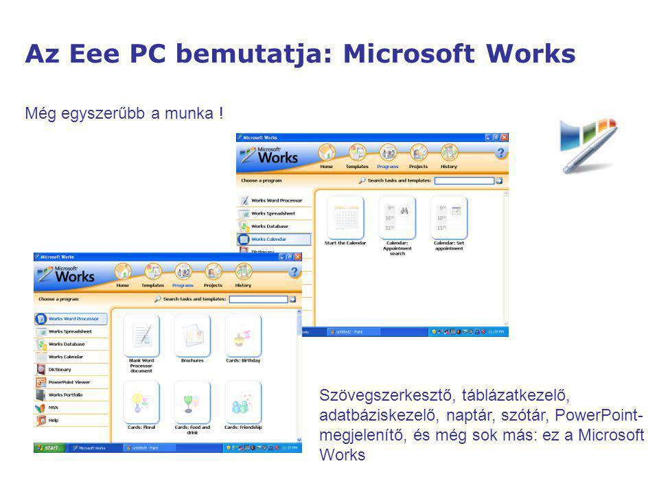 Az Eee PC bemutatja: Microsoft Works Szövegszerkesztő, táblázatkezelő, adatbáziskezelő, naptár, szótár, PowerPoint- megjelenítő, és még sok más: ez a Microsoft Works Még egyszerűbb a munka !
