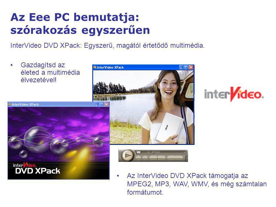Az Eee PC bemutatja: szórakozás egyszerűen Az InterVideo DVD XPack támogatja az MPEG2, MP3, WAV, WMV, és még számtalan formátumot. Gazdagítsd az élete