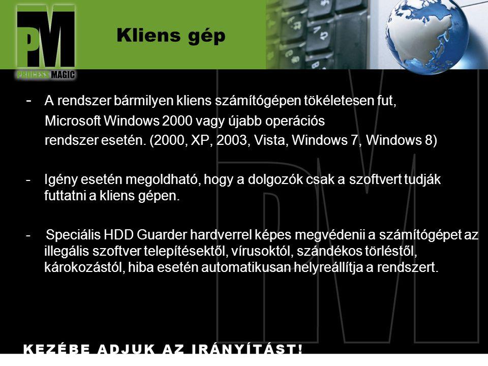 Kliens gép - A rendszer bármilyen kliens számítógépen tökéletesen fut, Microsoft Windows 2000 vagy újabb operációs rendszer esetén.