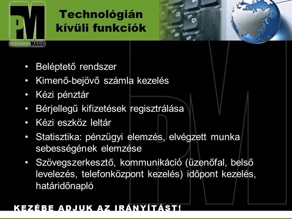 Technológián kívüli funkciók Beléptető rendszer Kimenő-bejövő számla kezelés Kézi pénztár Bérjellegű kifizetések regisztrálása Kézi eszköz leltár Stat