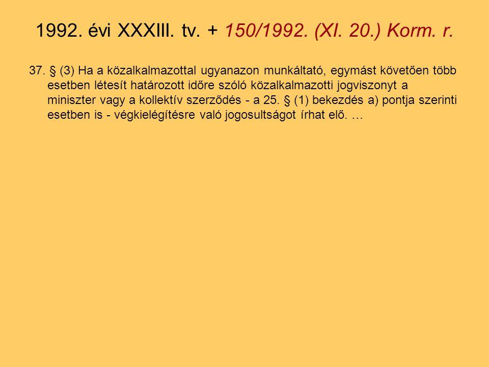 37. § (3) Ha a közalkalmazottal ugyanazon munkáltató, egymást követően több esetben létesít határozott időre szóló közalkalmazotti jogviszonyt a minis
