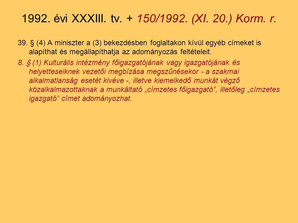 39. § (4) A miniszter a (3) bekezdésben foglaltakon kívül egyéb címeket is alapíthat és megállapíthatja az adományozás feltételeit. 8. § (1) Kulturáli