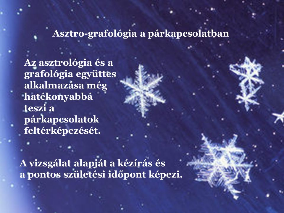 Asztro-grafológia a párkapcsolatban Az asztrológia és a grafológia együttes alkalmazása még hatékonyabbá teszi a párkapcsolatok feltérképezését.