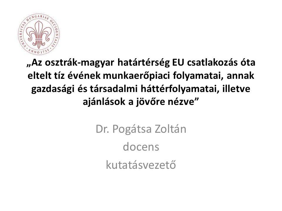 """""""Az osztrák-magyar határtérség EU csatlakozás óta eltelt tíz évének munkaerőpiaci folyamatai, annak gazdasági és társadalmi háttérfolyamatai, illetve ajánlások a jövőre nézve Dr."""