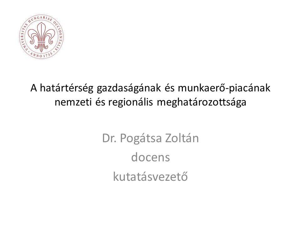 A határtérség gazdaságának és munkaerő-piacának nemzeti és regionális meghatározottsága Dr.
