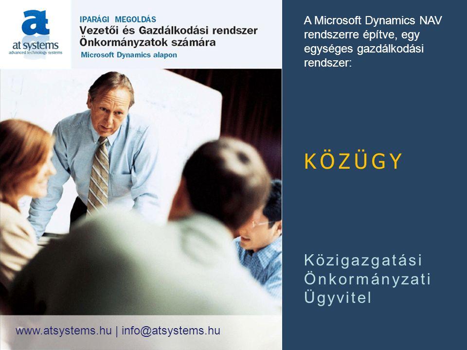 A Microsoft Dynamics NAV rendszerre építve, egy egységes gazdálkodási rendszer: KÖZÜGY Közigazgatási Önkormányzati Ügyvitel www.atsystems.hu | info@atsystems.hu