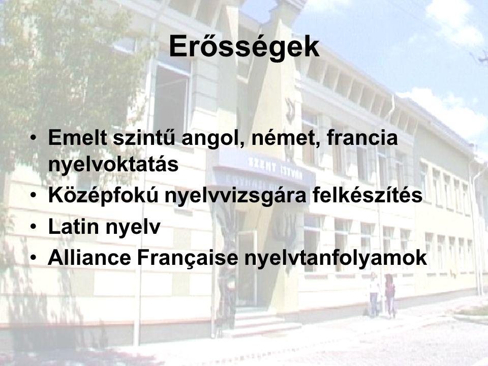 Erősségek Emelt szintű angol, német, francia nyelvoktatás Középfokú nyelvvizsgára felkészítés Latin nyelv Alliance Française nyelvtanfolyamok