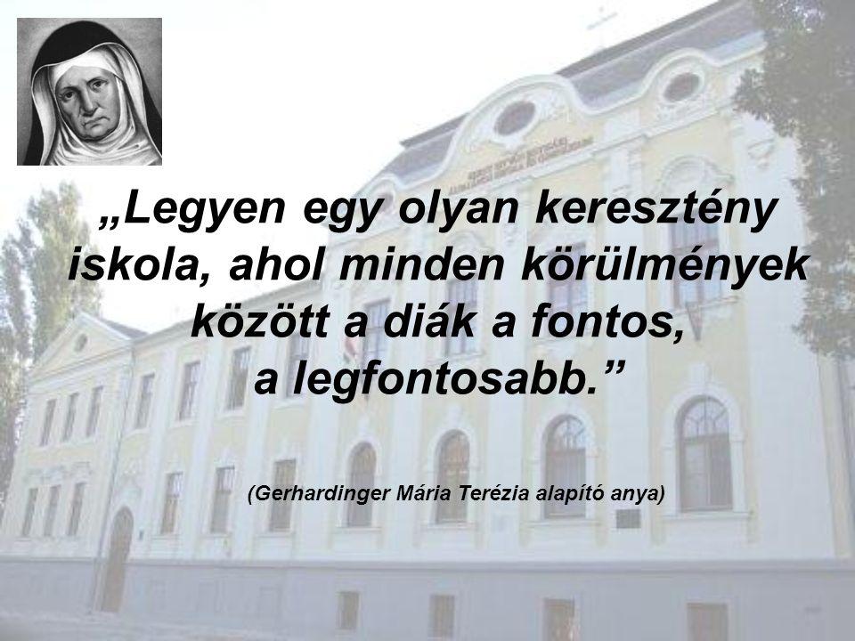 """""""Legyen egy olyan keresztény iskola, ahol minden körülmények között a diák a fontos, a legfontosabb."""" (Gerhardinger Mária Terézia alapító anya)"""