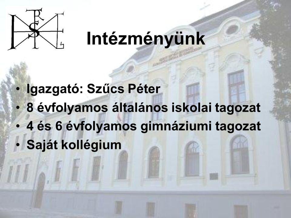 Intézményünk Igazgató: Szűcs Péter 8 évfolyamos általános iskolai tagozat 4 és 6 évfolyamos gimnáziumi tagozat Saját kollégium