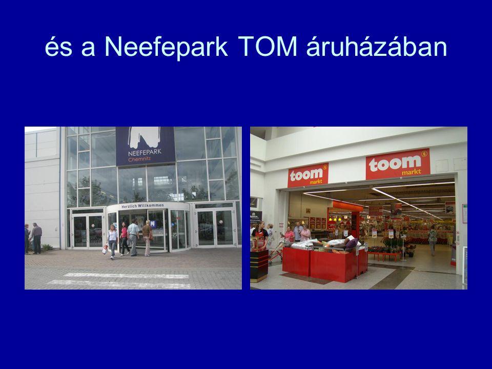 és a Neefepark TOM áruházában