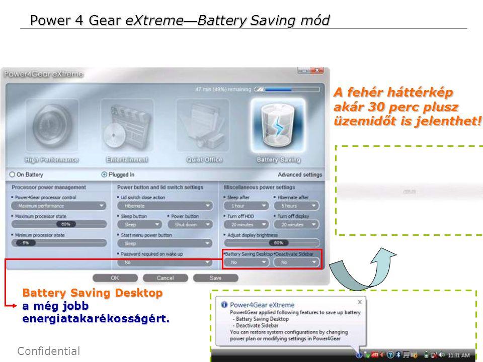 13 Confidential Power 4 Gear eXtreme — Battery Saving mód Battery Saving Desktop a még jobb energiatakarékosságért.