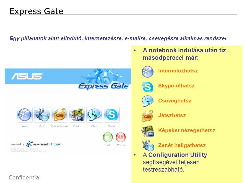 3 Confidential Express Gate A notebook indulása után tíz másodperccel már: Internetezhetsz Skype-olhatsz Cseveghetsz Játszhatsz Képeket nézegethetsz Zenét hallgathatsz A Configuration Utility segítségével teljesen testreszabható.