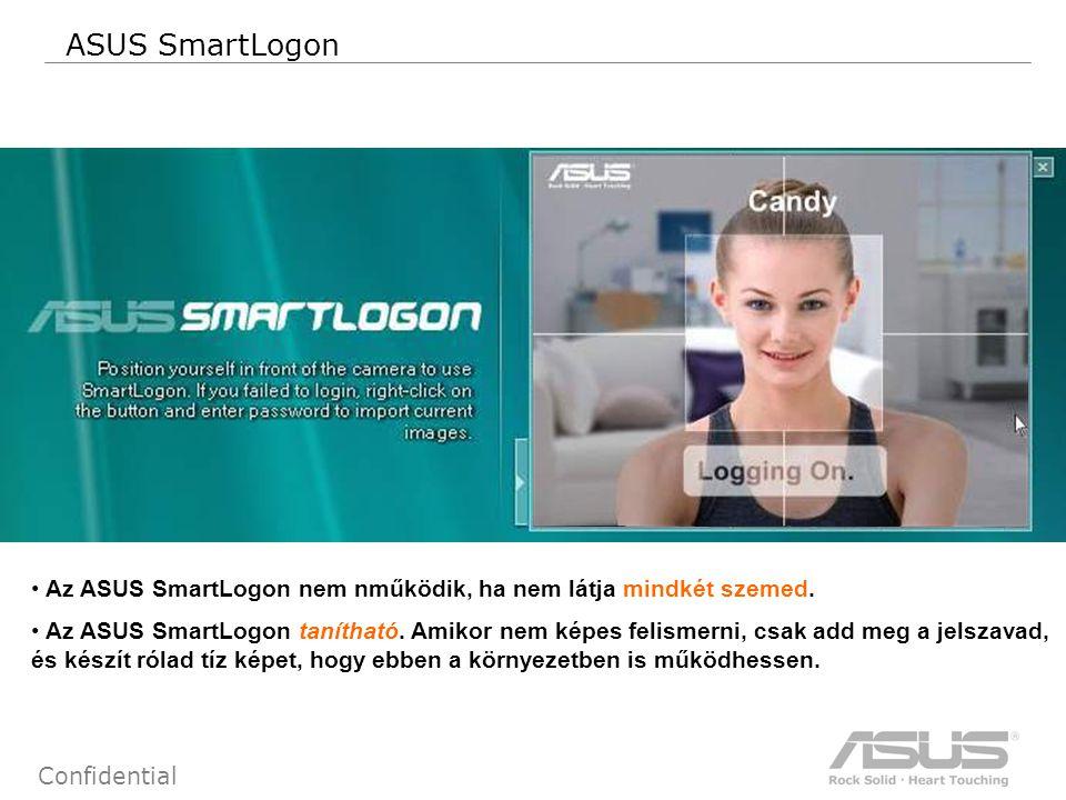 36 Confidential ASUS SmartLogon Az ASUS SmartLogon nem nműködik, ha nem látja mindkét szemed.