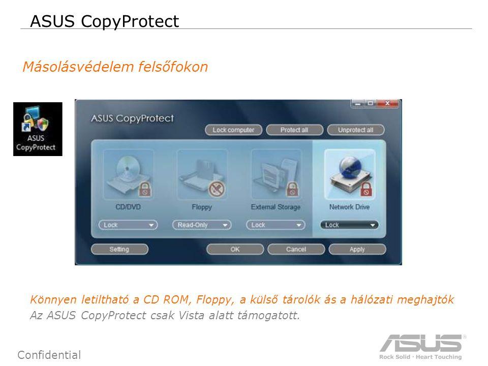 41 Confidential ASUS CopyProtect Másolásvédelem felsőfokon Könnyen letiltható a CD ROM, Floppy, a külső tárolók ás a hálózati meghajtók Az ASUS CopyProtect csak Vista alatt támogatott.