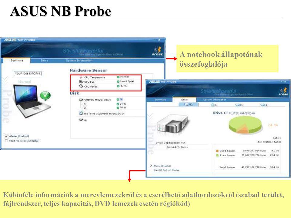 43 Confidential ASUS NB Probe A notebook állapotának összefoglalója Különféle információk a merevlemezekről és a cserélhető adathordozókról (szabad terület, fájlrendszer, teljes kapacitás, DVD lemezek esetén régiókód)