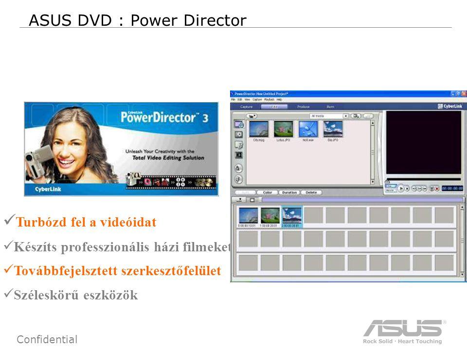 48 Confidential ASUS DVD : Power Director Turbózd fel a videóidat Készíts professzionális házi filmeket Továbbfejelsztett szerkesztőfelület Széleskörű eszközök