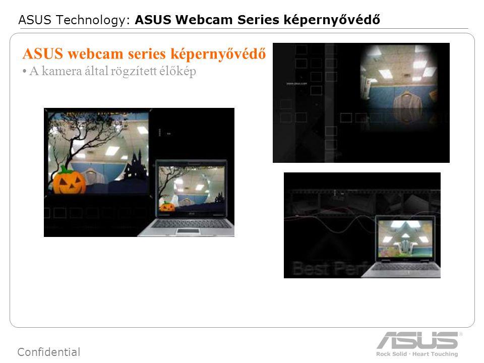 49 Confidential ASUS Technology: ASUS Webcam Series képernyővédő ASUS webcam series képernyővédő A kamera által rögzített élőkép