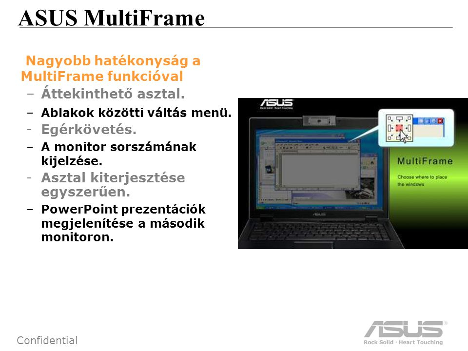 50 Confidential ASUS MultiFrame Nagyobb hatékonyság a MultiFrame funkcióval –Áttekinthető asztal.