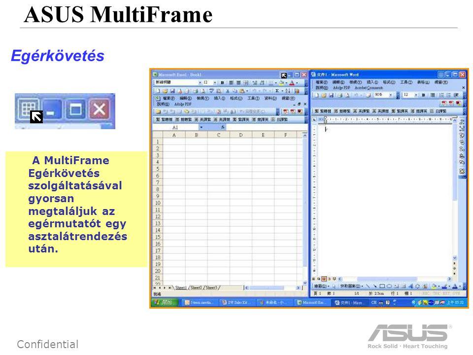 53 Confidential ASUS MultiFrame Egérkövetés A MultiFrame Egérkövetés szolgáltatásával gyorsan megtaláljuk az egérmutatót egy asztalátrendezés után.