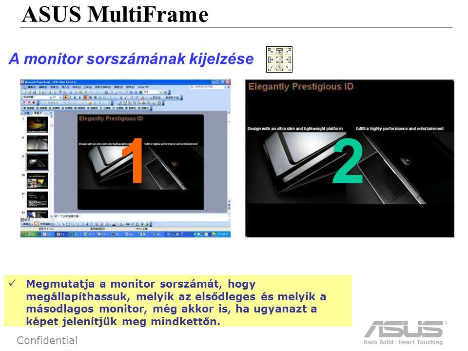 54 Confidential ASUS MultiFrame A monitor sorszámának kijelzése Megmutatja a monitor sorszámát, hogy megállapíthassuk, melyik az elsődleges és melyik a másodlagos monitor, még akkor is, ha ugyanazt a képet jelenítjük meg mindkettőn.