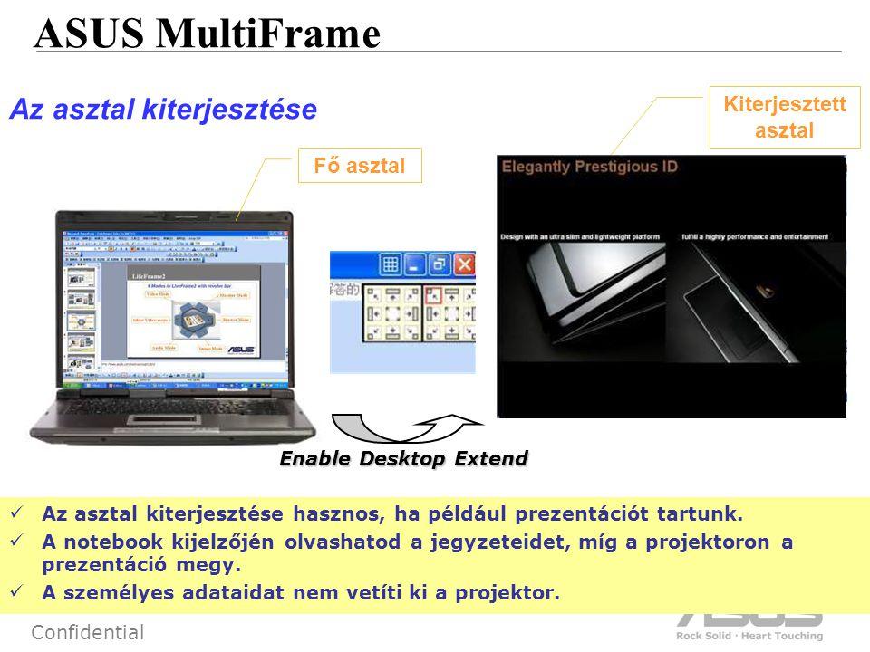 55 Confidential ASUS MultiFrame Az asztal kiterjesztése hasznos, ha például prezentációt tartunk.