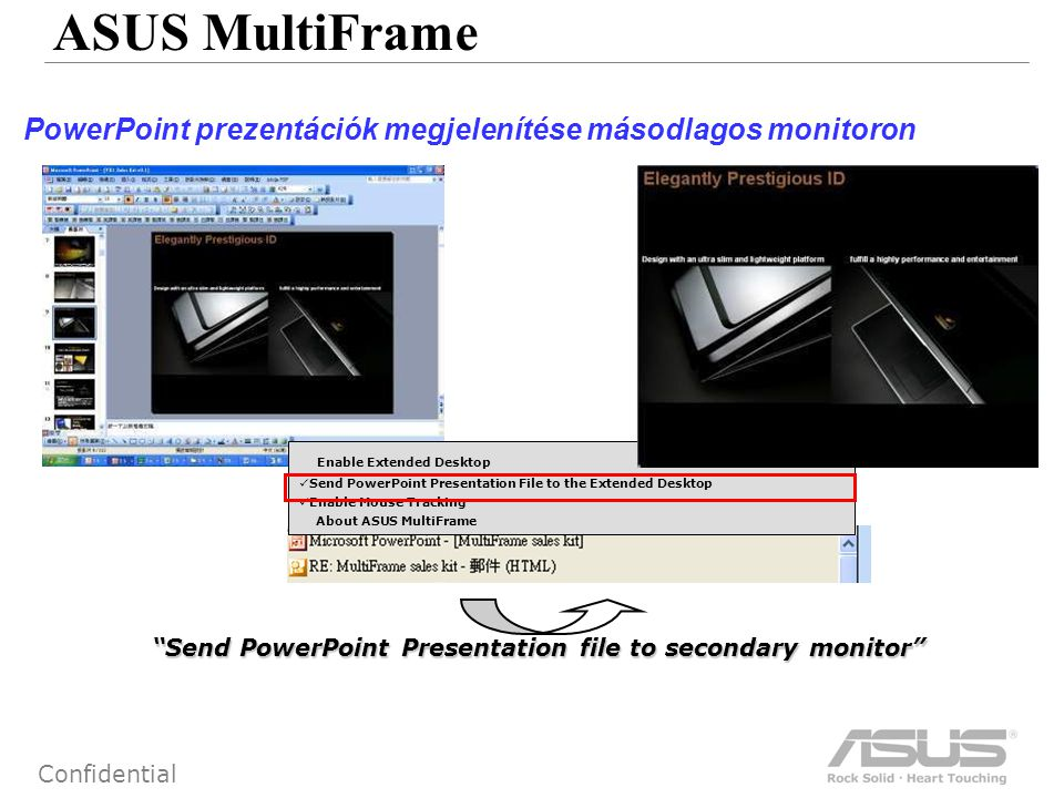 57 Confidential ASUS MultiFrame PowerPoint prezentációk megjelenítése másodlagos monitoron Send PowerPoint Presentation file to secondary monitor Send PowerPoint Presentation file to secondary monitor Enable Extended Desktop Send PowerPoint Presentation File to the Extended Desktop Enable Mouse Tracking About ASUS MultiFrame