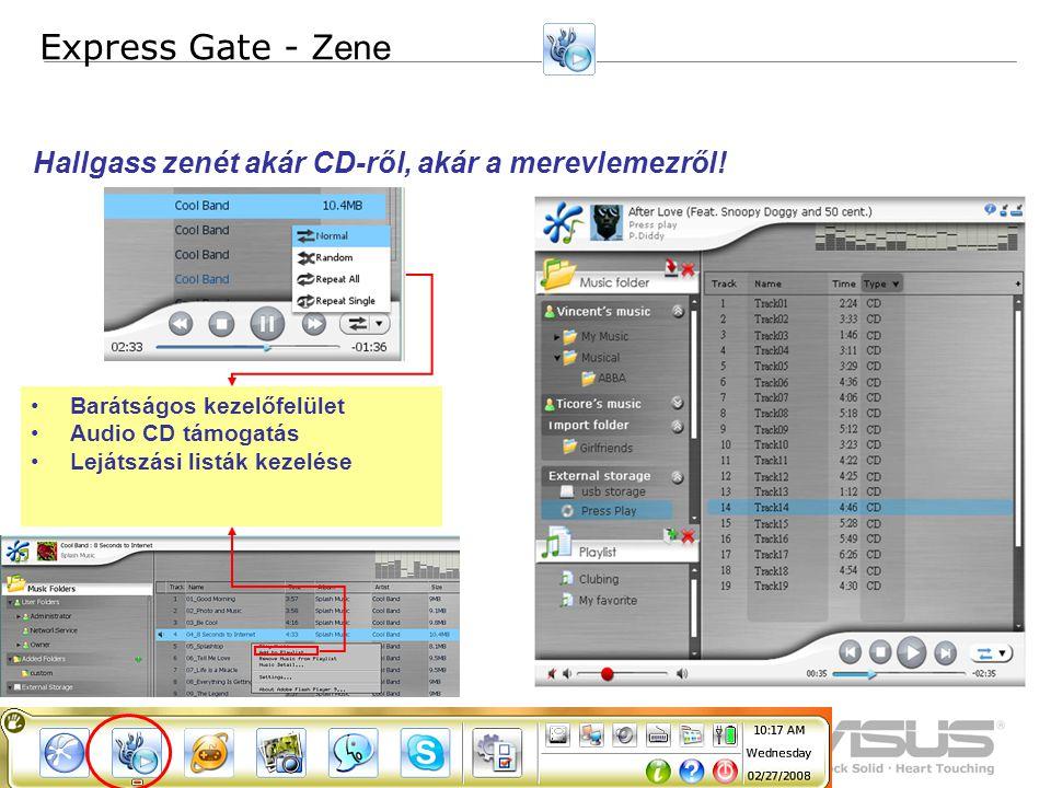 6 Confidential Barátságos kezelőfelület Audio CD támogatás Lejátszási listák kezelése Express Gate - Zene Hallgass zenét akár CD-ről, akár a merevlemezről!