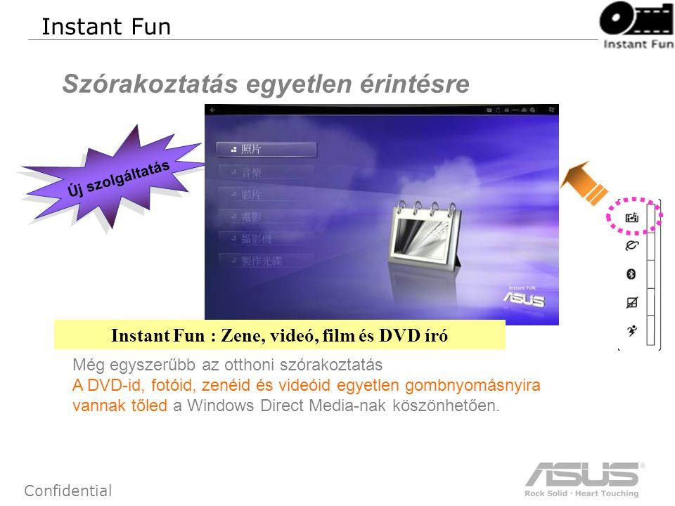 63 Confidential Instant Fun Szórakoztatás egyetlen érintésre Új szolgáltatás Még egyszerűbb az otthoni szórakoztatás A DVD-id, fotóid, zenéid és videóid egyetlen gombnyomásnyira vannak tőled a Windows Direct Media-nak köszönhetően.