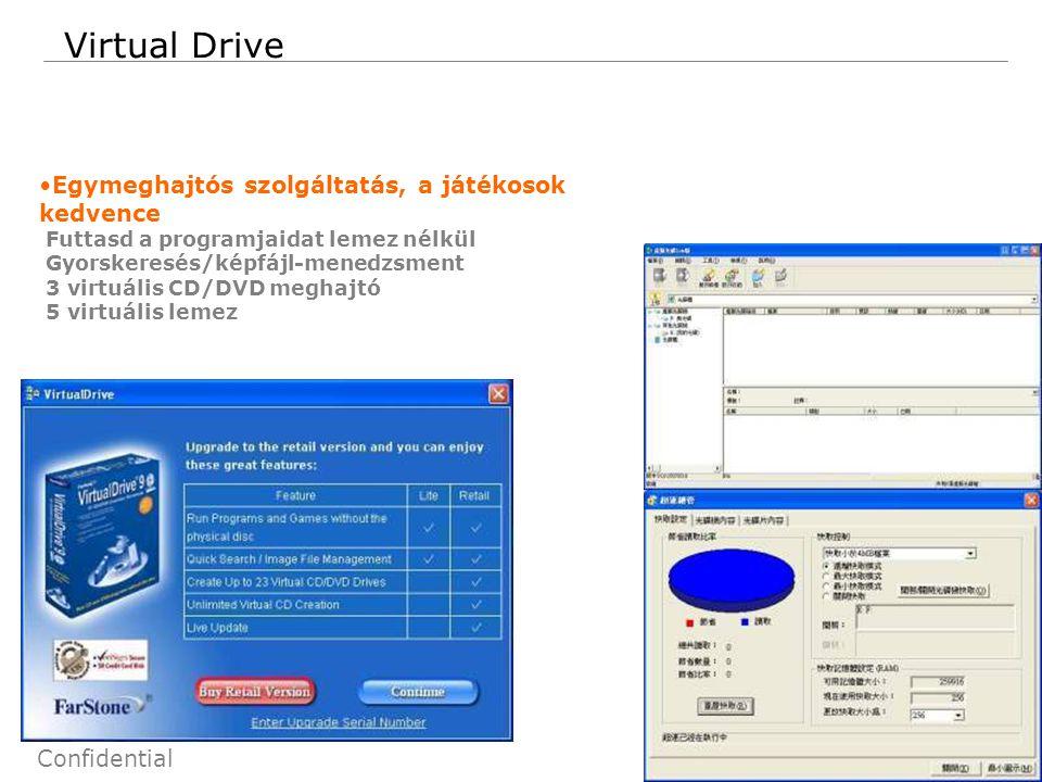 75 Confidential Virtual Drive Egymeghajtós szolgáltatás, a játékosok kedvence Futtasd a programjaidat lemez nélkül Gyorskeresés/képfájl-menedzsment 3 virtuális CD/DVD meghajtó 5 virtuális lemez