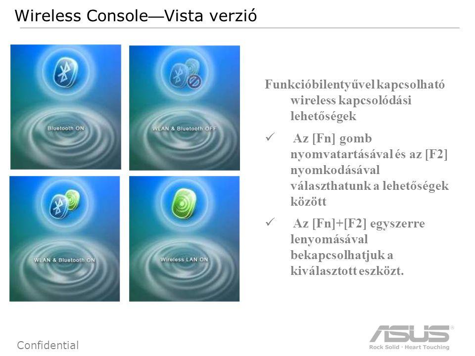 80 Confidential Wireless Console — Vista verzió Funkcióbilentyűvel kapcsolható wireless kapcsolódási lehetőségek Az [Fn] gomb nyomvatartásával és az [F2] nyomkodásával választhatunk a lehetőségek között Az [Fn]+[F2] egyszerre lenyomásával bekapcsolhatjuk a kiválasztott eszközt.