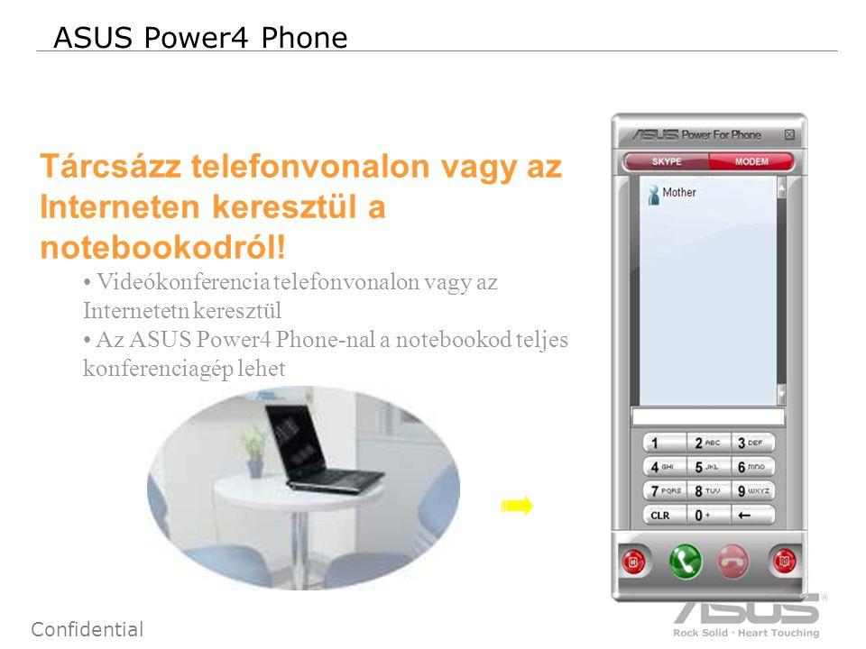 81 Confidential ASUS Power4 Phone Tárcsázz telefonvonalon vagy az Interneten keresztül a notebookodról.