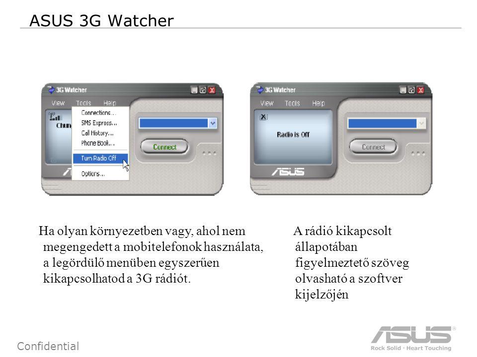 84 Confidential ASUS 3G Watcher Ha olyan környezetben vagy, ahol nem megengedett a mobitelefonok használata, a legördülő menüben egyszerűen kikapcsolhatod a 3G rádiót.