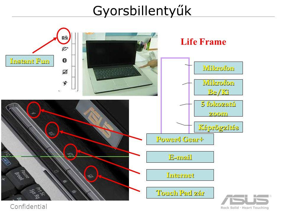 85 Confidential Gyorsbillentyűk Life Frame Mikrofon Be/Ki 5 fokozatú zoom Képrögzítés Power4 Gear+ E-mail Internet Touch Pad zár Instant Fun