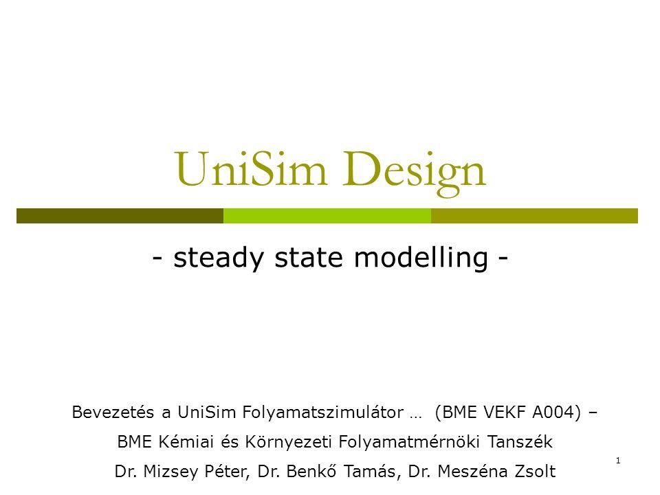 UniSim Design - steady state modelling - Bevezetés a UniSim Folyamatszimulátor … (BME VEKF A004) – BME Kémiai és Környezeti Folyamatmérnöki Tanszék Dr