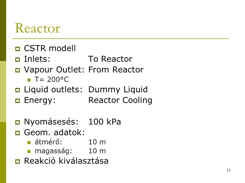 Reactor  CSTR modell  Inlets:To Reactor  Vapour Outlet:From Reactor T= 200°C  Liquid outlets:Dummy Liquid  Energy:Reactor Cooling  Nyomásesés:100 kPa  Geom.