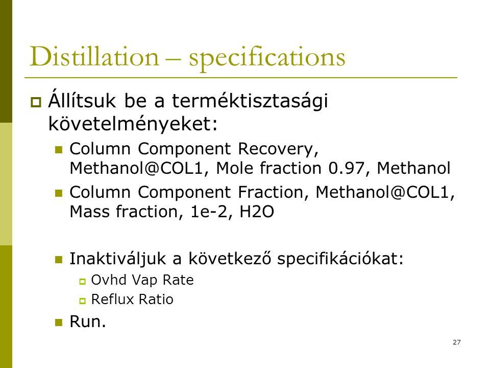 Distillation – specifications  Állítsuk be a terméktisztasági követelményeket: Column Component Recovery, Methanol@COL1, Mole fraction 0.97, Methanol