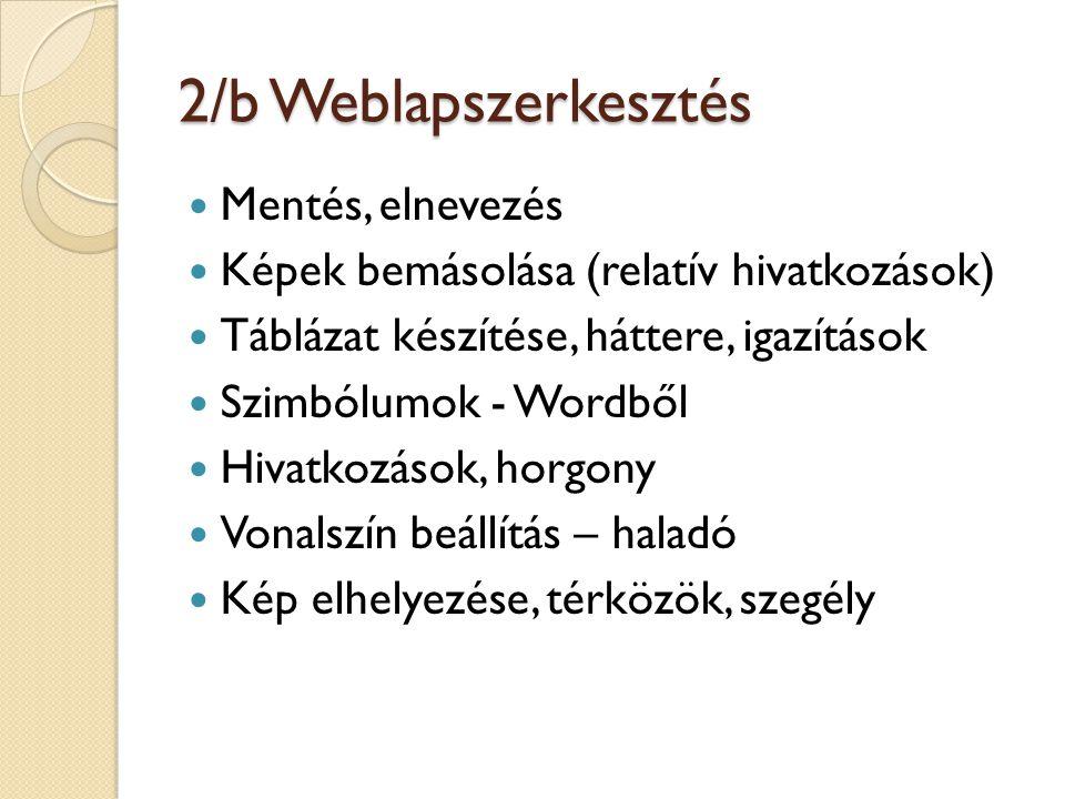 2/b Weblapszerkesztés Mentés, elnevezés Képek bemásolása (relatív hivatkozások) Táblázat készítése, háttere, igazítások Szimbólumok - Wordből Hivatkoz