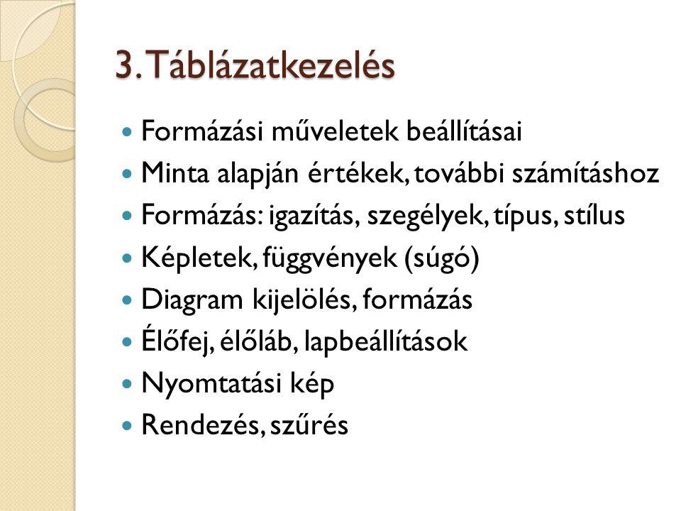 3. Táblázatkezelés Formázási műveletek beállításai Minta alapján értékek, további számításhoz Formázás: igazítás, szegélyek, típus, stílus Képletek, f
