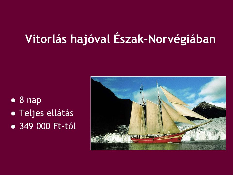 Vitorlás hajóval Észak-Norvégiában 8 nap Teljes ellátás 349 000 Ft-tól